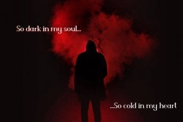 """So dark in my soul… So cold in my heart"""